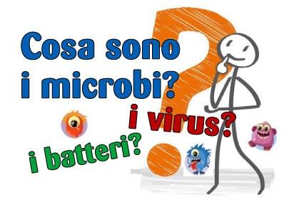 Cosa sono i microbi, i virus e i batteri?