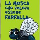 La mosca che voleva essere farfalla